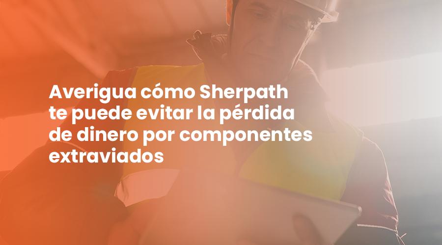 Averigua cómo Sherpath te puede evitar la pérdida de dinero por componentes extraviados