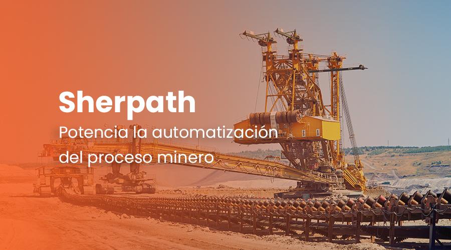 Sherpath se destaca por potenciar la automatización del proceso minero